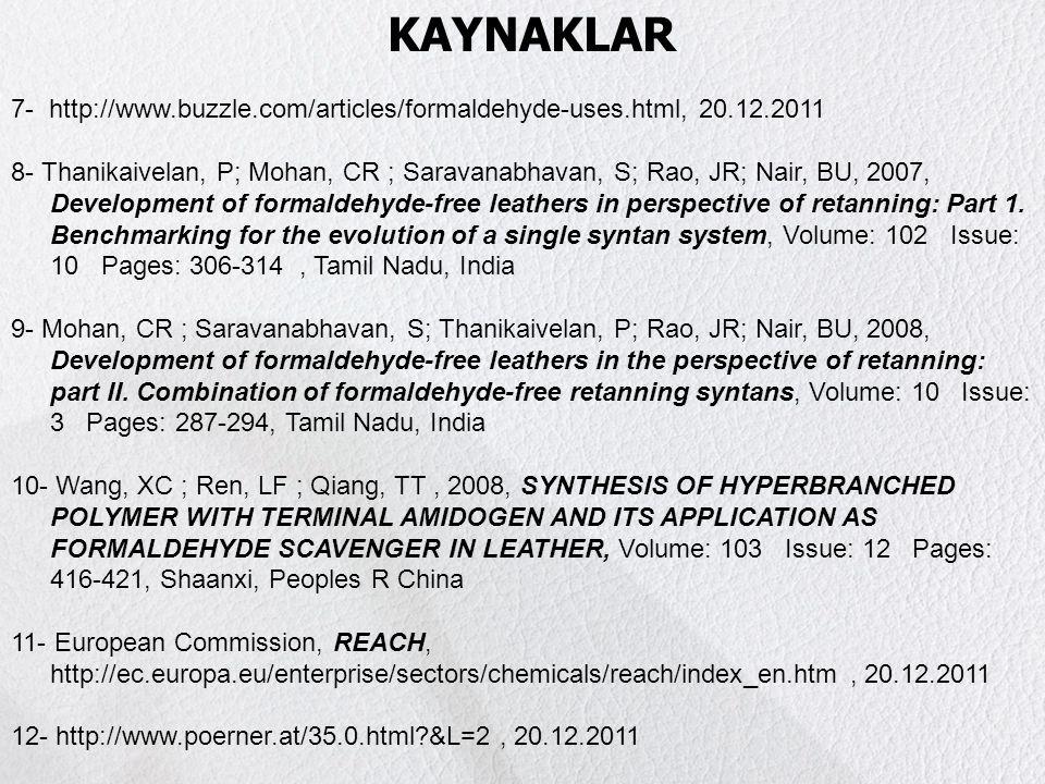 DERİ ve FORMALDEHİT KAYNAKLAR 7- http://www.buzzle.com/articles/formaldehyde-uses.html, 20.12.2011 8- Thanikaivelan, P; Mohan, CR ; Saravanabhavan, S;