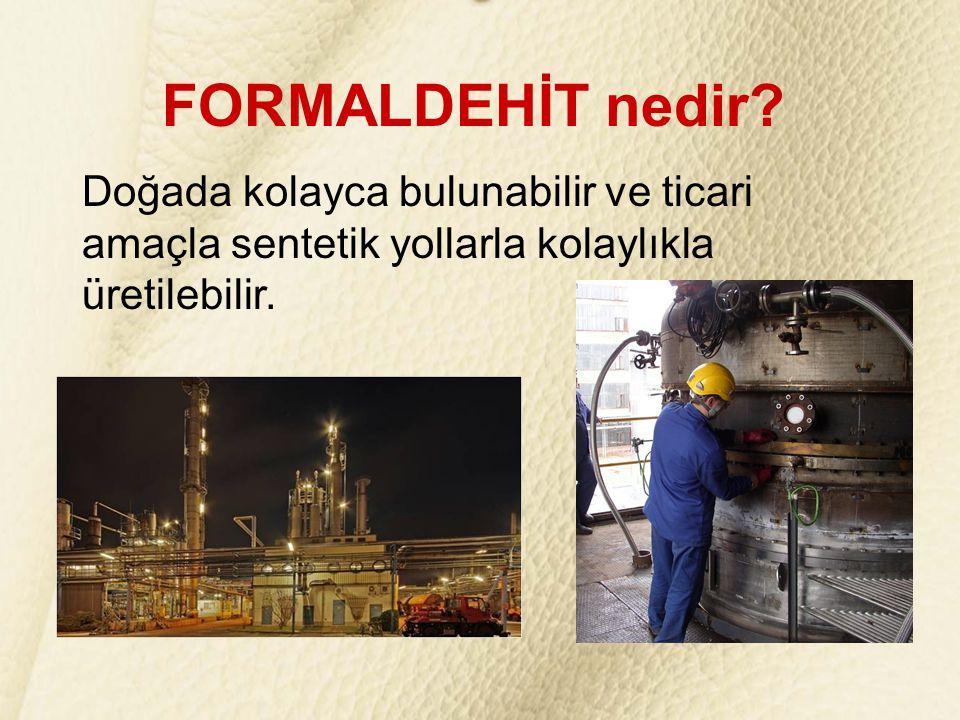 DERİ ve FORMALDEHİT Formaldehit deri kimyasalları üretiminde önemli bir hammaddedir.