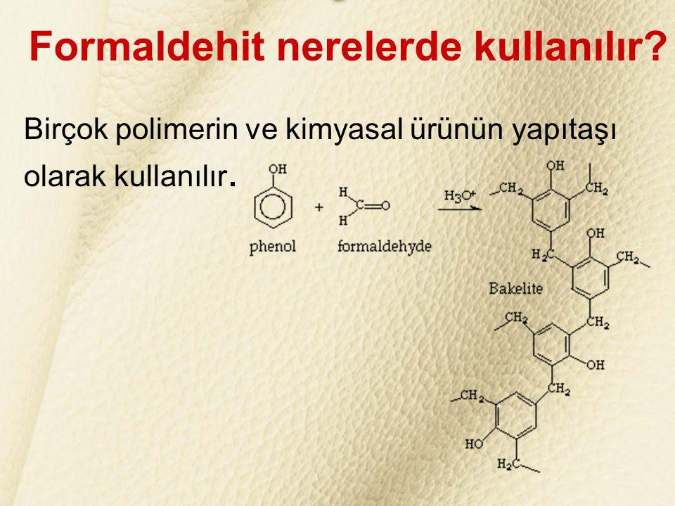 FORMALDEHİT nedir? Doğada kolayca bulunabilir ve ticari amaçla sentetik yollarla kolaylıkla üretilebilir. Formaldehit nerelerde kullanılır? Birçok pol