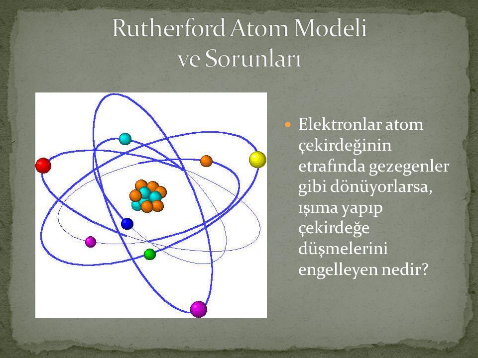  Elektronlar atom çekirdeğinin etrafında gezegenler gibi dönüyorlarsa, ışıma yapıp çekirdeğe düşmelerini engelleyen nedir?