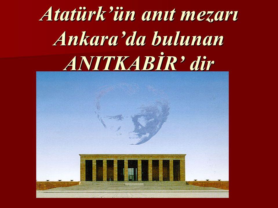 Atatürk'ün anıt mezarı nerededir?