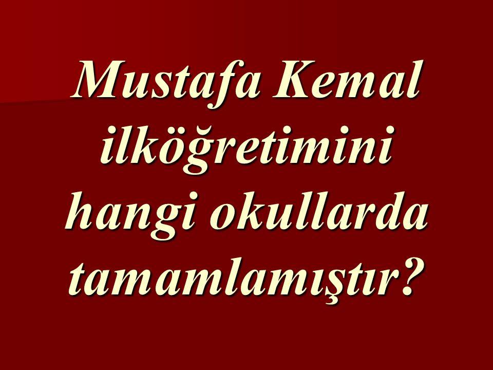 Mustafa Kemal ilköğretimini hangi okullarda tamamlamıştır?