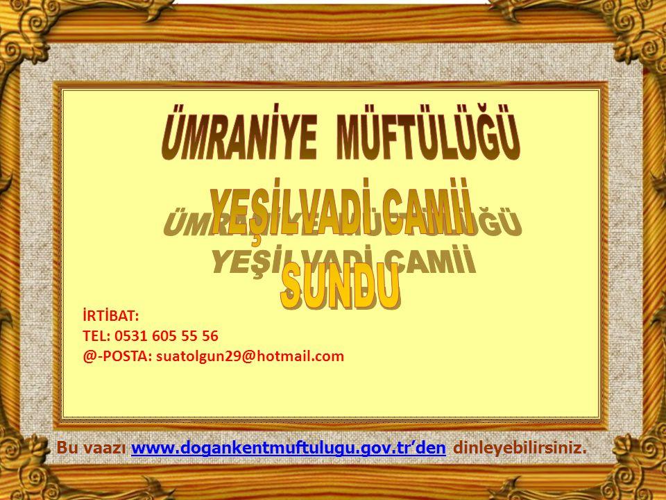 Bu vaazı www.dogankentmuftulugu.gov.tr'den dinleyebilirsiniz. www.dogankentmuftulugu.gov.tr'den İRTİBAT: TEL: 0531 605 55 56 @-POSTA: suatolgun29@hotm