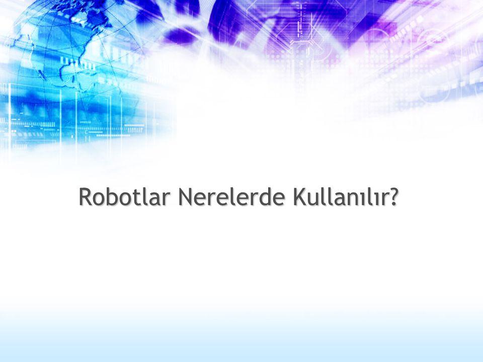 Robotlar Nerelerde Kullanılır?
