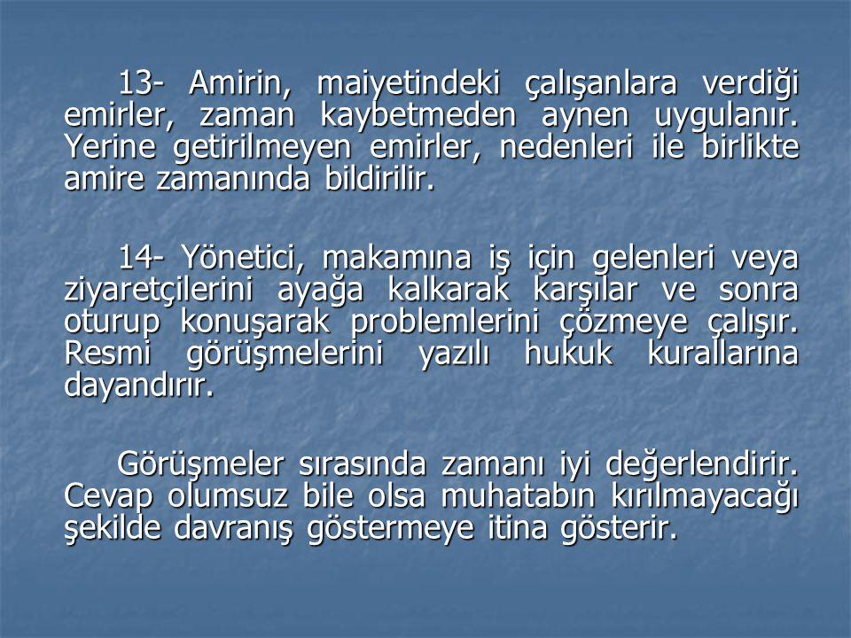 13- Amirin, maiyetindeki çalışanlara verdiği emirler, zaman kaybetmeden aynen uygulanır. Yerine getirilmeyen emirler, nedenleri ile birlikte amire zam
