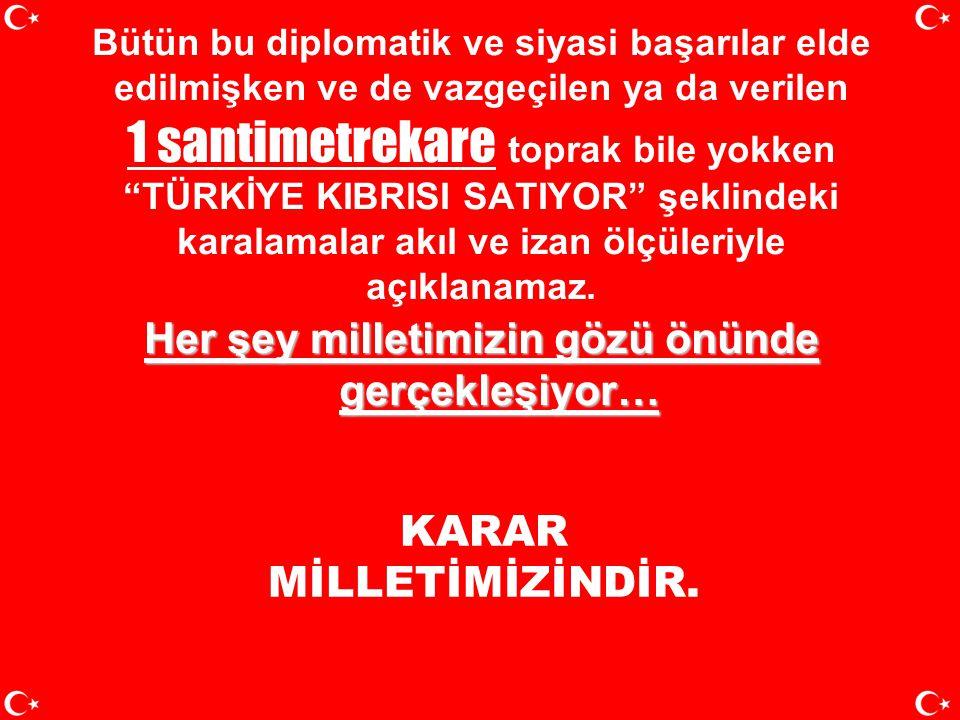 """•Son dört yılda Türkiye, """"ver kurtul"""" veya """"çözümsüzlük çözümdür"""" diyenlere karşı her zaman Rumlardan bir adım önde olacağız, biz 'kazan- kazan' ve """"ç"""
