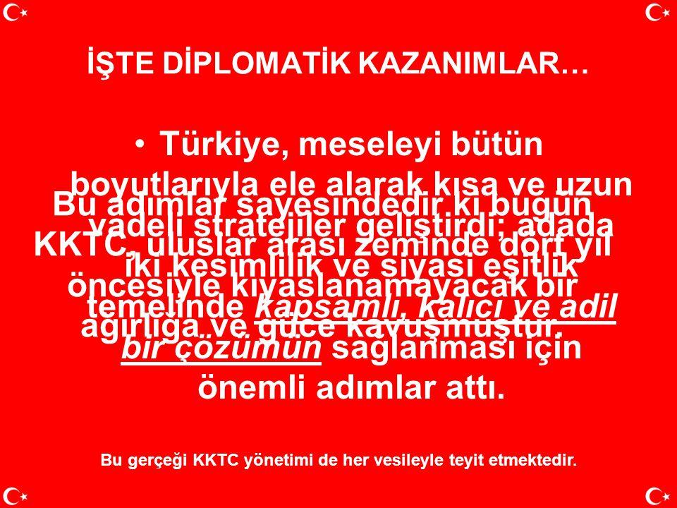 TÜRKİYE KIBRIS'I SATIYOR MU? •Geçen dört yıl içinde Türkiye'nin KKTC yönetimiyle birlikte uyum içinde yürüttüğü aktif diplomasinin eseri olarak Kıbrıs