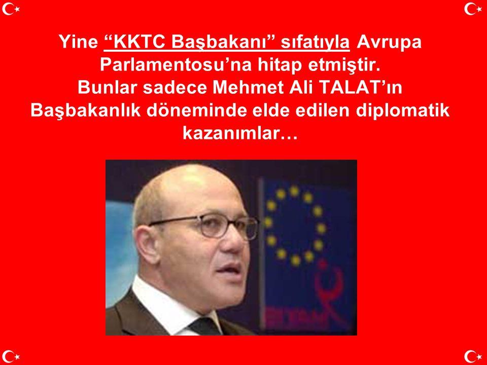 Mehmet Ali TALAT, KKTC Başbakanı olarak ABD, İngiltere, Fransa, Almanya ve Rusya Dışişleri Bakanlarıyla üst düzey görüşmeler yapmıştır.