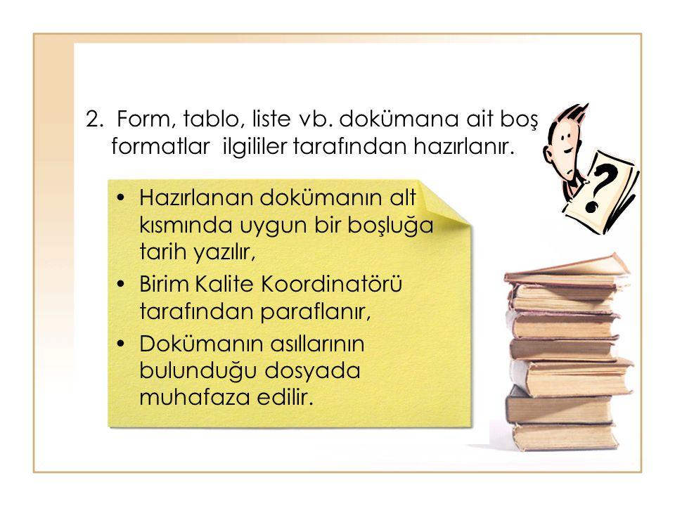 2. Form, tablo, liste vb. dokümana ait boş formatlar ilgililer tarafından hazırlanır. •Hazırlanan dokümanın alt kısmında uygun bir boşluğa tarih yazıl