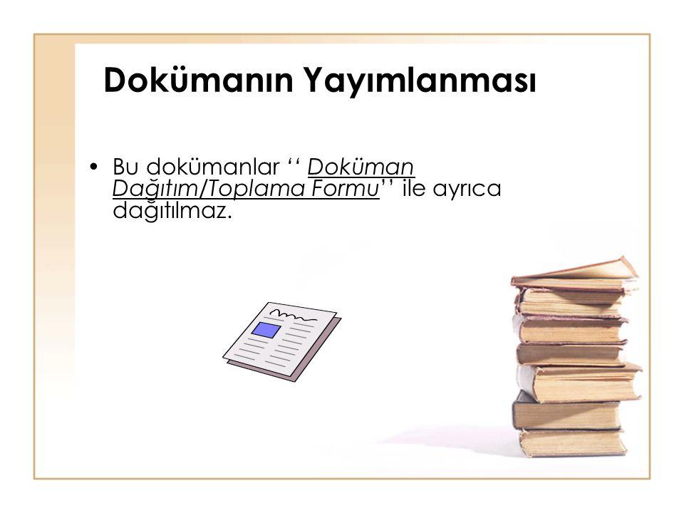 Dokümanın Yayımlanması •Bu dokümanlar '' Doküman Dağıtım/Toplama Formu'' ile ayrıca dağıtılmaz.