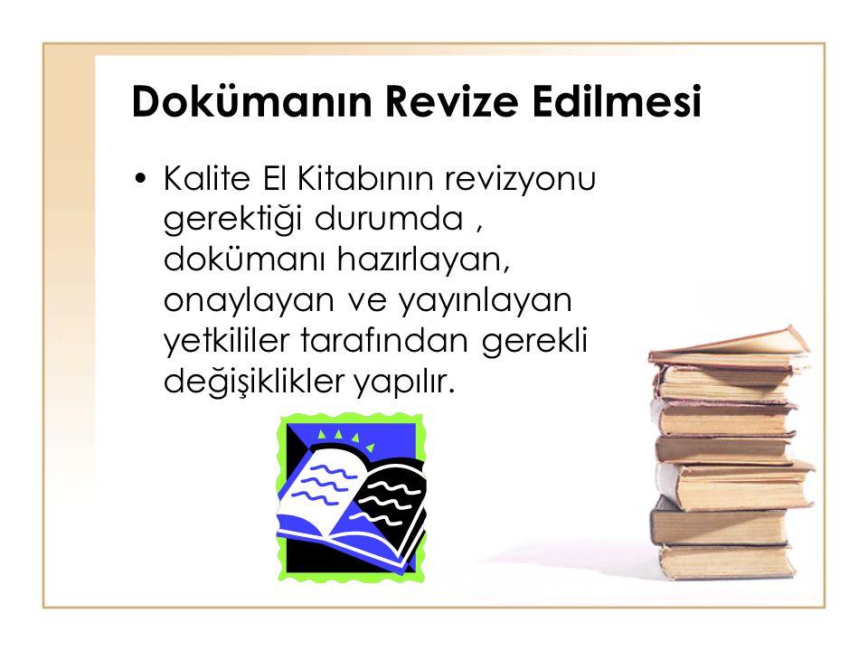 Dokümanın Revize Edilmesi •Kalite El Kitabının revizyonu gerektiği durumda, dokümanı hazırlayan, onaylayan ve yayınlayan yetkililer tarafından gerekli değişiklikler yapılır.