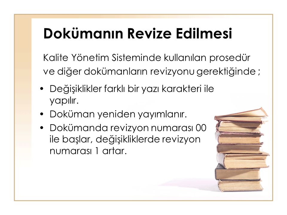 Dokümanın Revize Edilmesi Kalite Yönetim Sisteminde kullanılan prosedür ve diğer dokümanların revizyonu gerektiğinde ; •Değişiklikler farklı bir yazı karakteri ile yapılır.