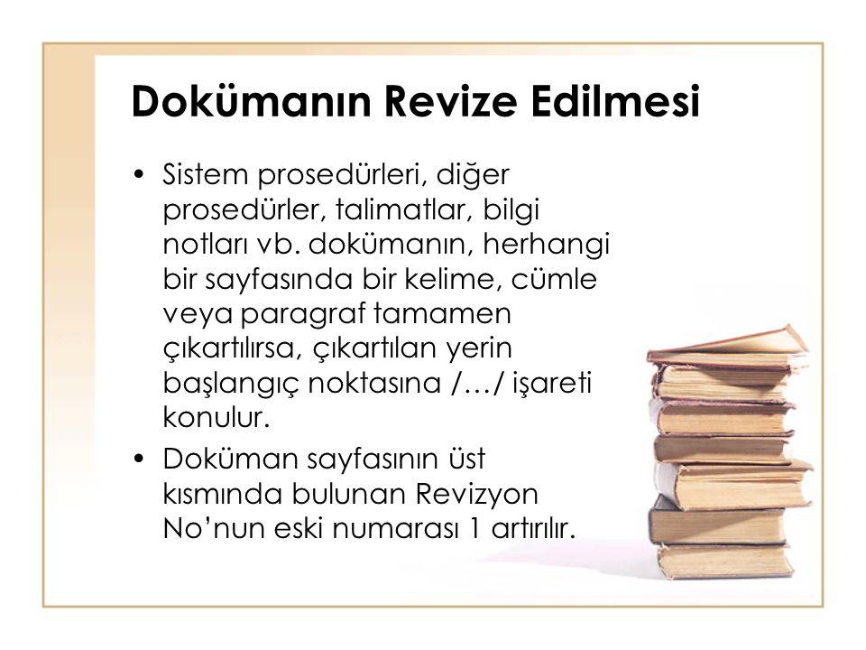 Dokümanın Revize Edilmesi •Sistem prosedürleri, diğer prosedürler, talimatlar, bilgi notları vb.