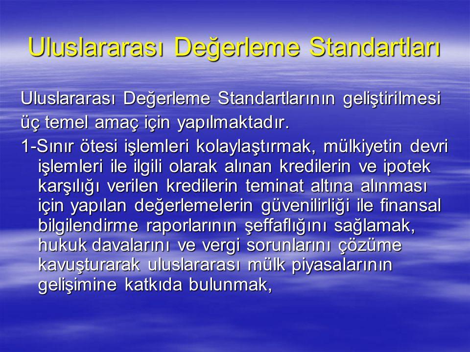 Uluslararası Değerleme Standartları Uluslararası Değerleme Standartlarının geliştirilmesi üç temel amaç için yapılmaktadır. 1-Sınır ötesi işlemleri ko