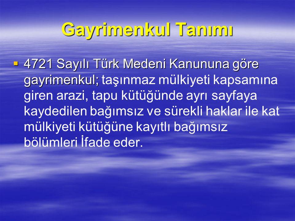 Gayrimenkul Tanımı  4721 Sayılı Türk Medeni Kanununa göre gayrimenkul;  4721 Sayılı Türk Medeni Kanununa göre gayrimenkul; taşınmaz mülkiyeti kapsam