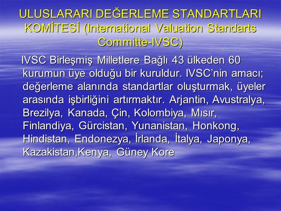 ULUSLARARI DEĞERLEME STANDARTLARI KOMİTESİ (International Valuation Standarts Committe-IVSC) IVSC Birleşmiş Milletlere Bağlı 43 ülkeden 60 kurumun üye