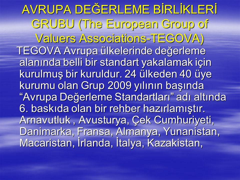 AVRUPA DEĞERLEME BİRLİKLERİ GRUBU (The European Group of Valuers Associations-TEGOVA) TEGOVA Avrupa ülkelerinde değerleme alanında belli bir standart