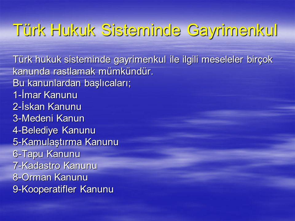 Türk Hukuk Sisteminde Gayrimenkul Türk hukuk sisteminde gayrimenkul ile ilgili meseleler birçok kanunda rastlamak mümkündür. Bu kanunlardan başlıcalar