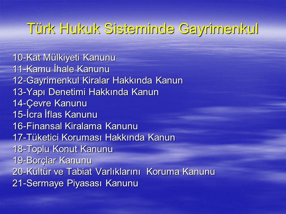 Türk Hukuk Sisteminde Gayrimenkul 22-Vakıflar Kanunu 23-Harçlar Kanunu 24-Gelir Vergisi Kanunu 25-Kıyı Kanunu 26-Köy Kanunu 27-Arsa Üretimi ve Değerlendirilmesi Hakkında Kanun 28-Konut Finansmanı Sistemine İlişkin Çeşitli Kanunlarda Değişiklik Yapılması Hakkında Kanunu 29-Mera Kanunu 30-Sulama Alanlarında Arazi Düzenlenmesine Dair Tarım Reformu Kanunu