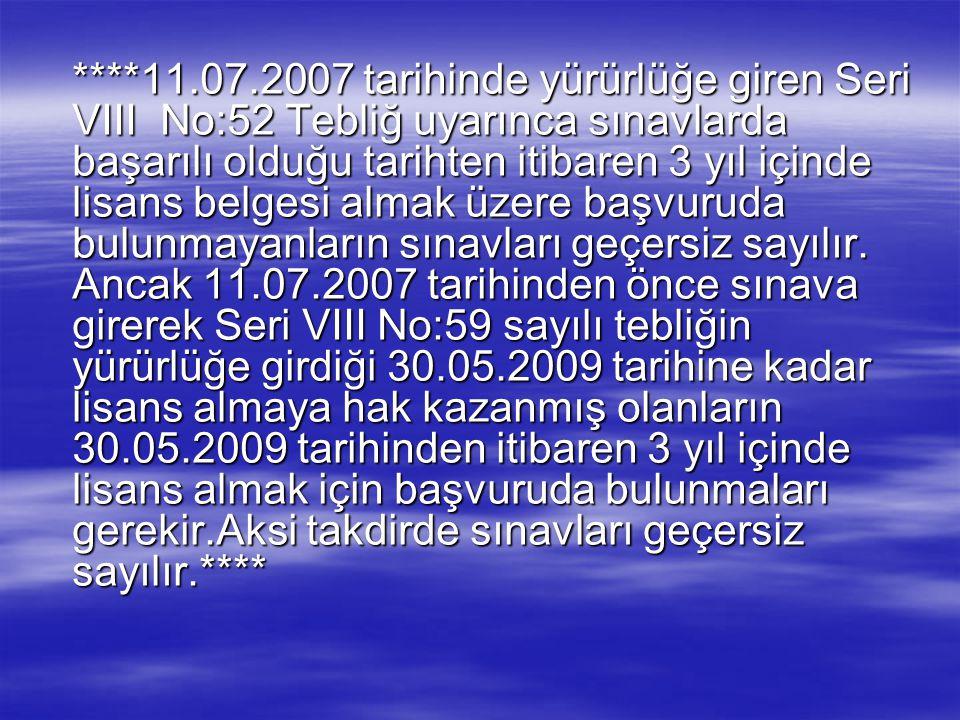 ****11.07.2007 tarihinde yürürlüğe giren Seri VIII No:52 Tebliğ uyarınca sınavlarda başarılı olduğu tarihten itibaren 3 yıl içinde lisans belgesi alma
