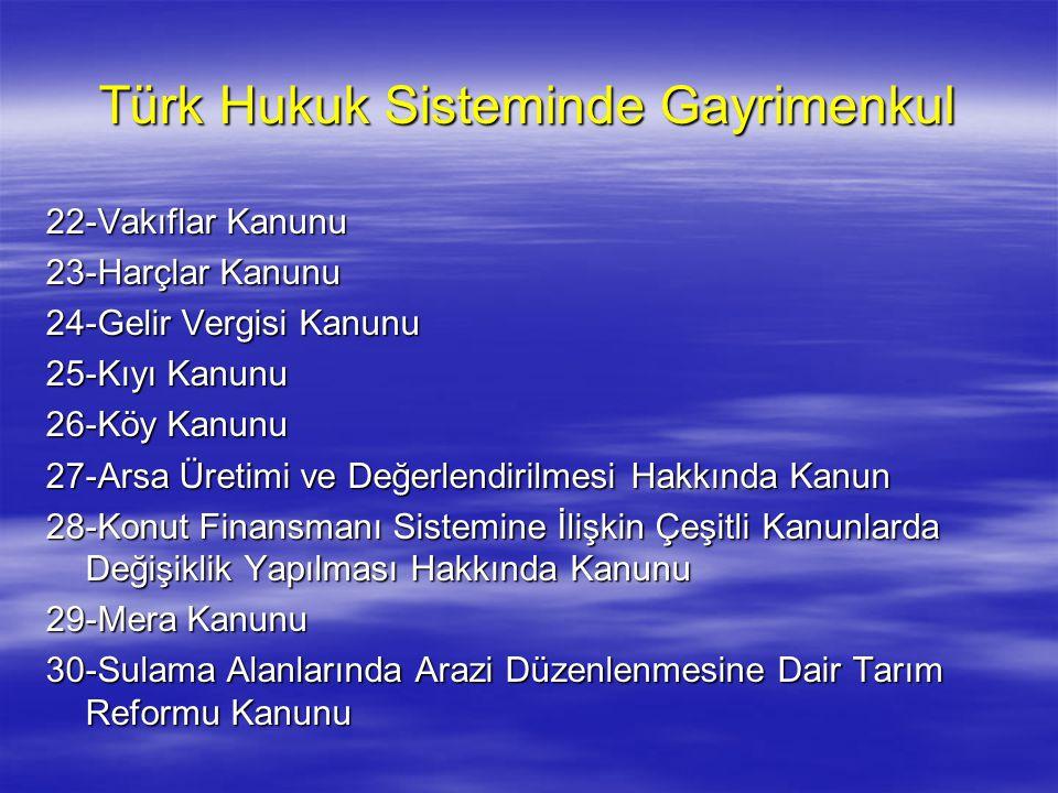 Türk Hukuk Sisteminde Gayrimenkul 22-Vakıflar Kanunu 23-Harçlar Kanunu 24-Gelir Vergisi Kanunu 25-Kıyı Kanunu 26-Köy Kanunu 27-Arsa Üretimi ve Değerle