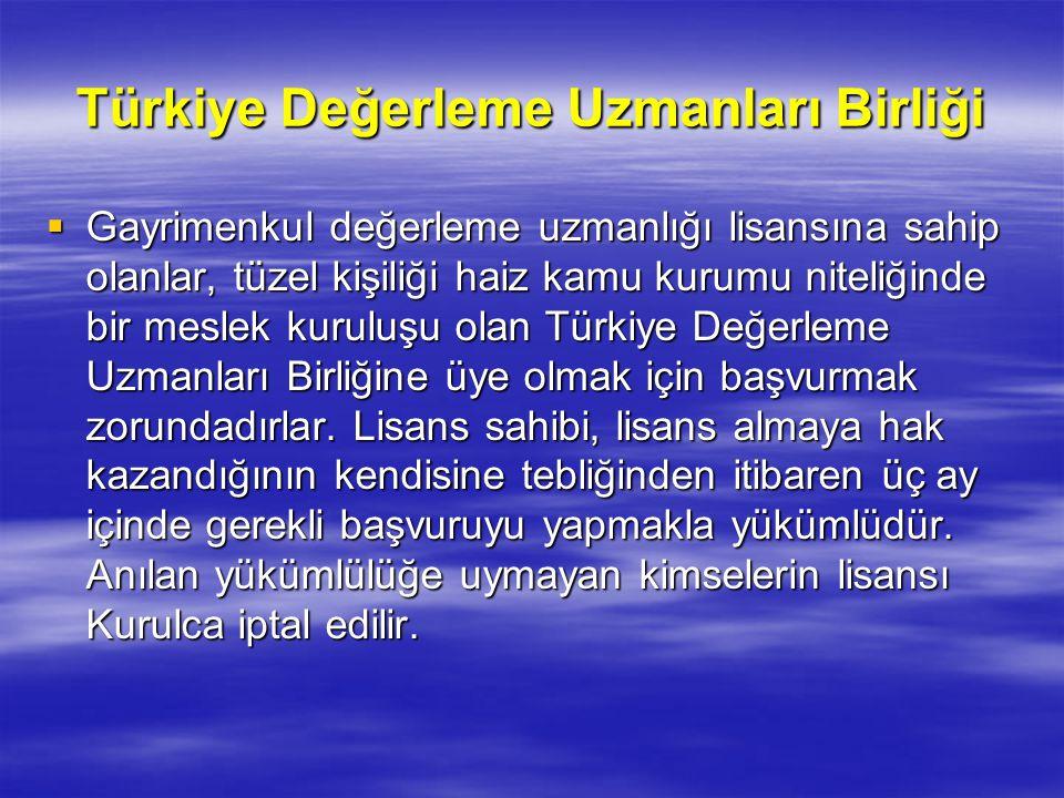 Türkiye Değerleme Uzmanları Birliği  Gayrimenkul değerleme uzmanlığı lisansına sahip olanlar, tüzel kişiliği haiz kamu kurumu niteliğinde bir meslek