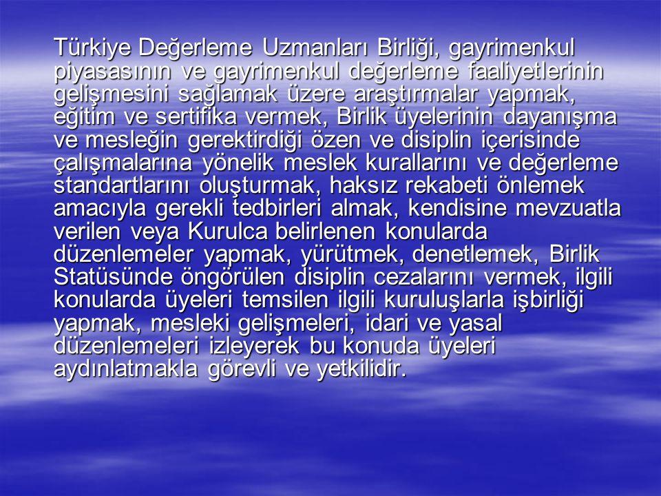 Türkiye Değerleme Uzmanları Birliği, gayrimenkul piyasasının ve gayrimenkul değerleme faaliyetlerinin gelişmesini sağlamak üzere araştırmalar yapmak,