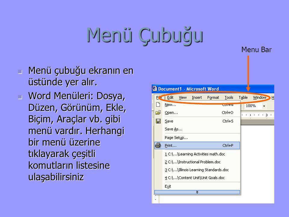 Menü Çubuğu  Menü çubuğu ekranın en üstünde yer alır.  Word Menüleri: Dosya, Düzen, Görünüm, Ekle, Biçim, Araçlar vb. gibi menü vardır. Herhangi bir