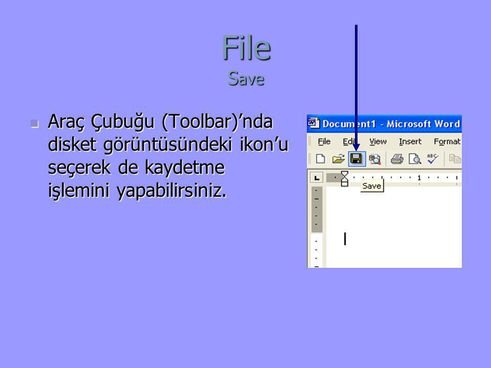 File S ave  Araç Çubuğu (Toolbar)'nda disket görüntüsündeki ikon'u seçerek de kaydetme işlemini yapabilirsiniz.