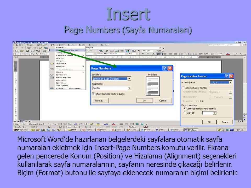 Insert P age N umbers (Sayfa Numaraları) Microsoft Word'de hazırlanan belgelerdeki sayfalara otomatik sayfa numaraları ekletmek için Insert-Page Numbe