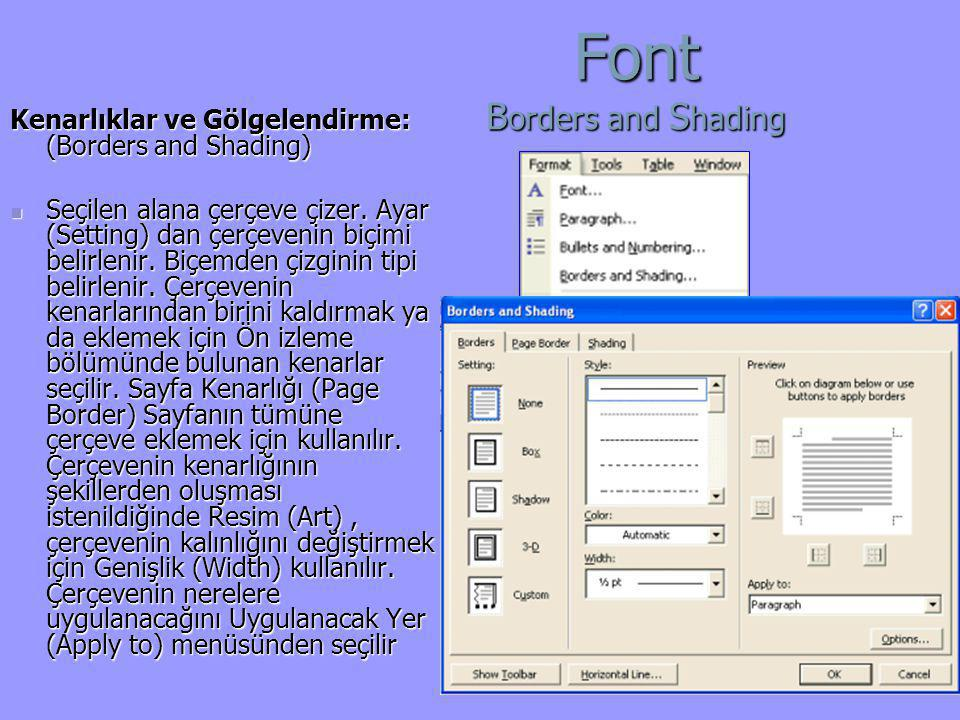 Font B orders and S hading Kenarlıklar ve Gölgelendirme: (Borders and Shading)  Seçilen alana çerçeve çizer. Ayar (Setting) dan çerçevenin biçimi bel