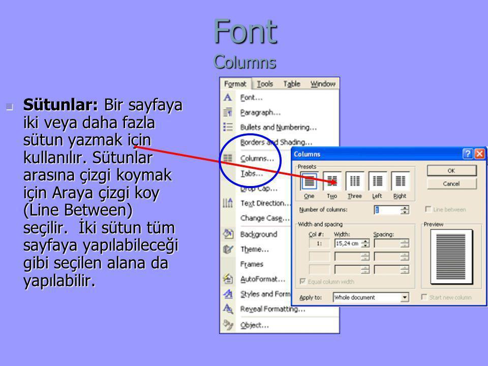 Font C olumns  Sütunlar: Bir sayfaya iki veya daha fazla sütun yazmak için kullanılır. Sütunlar arasına çizgi koymak için Araya çizgi koy (Line Betwe