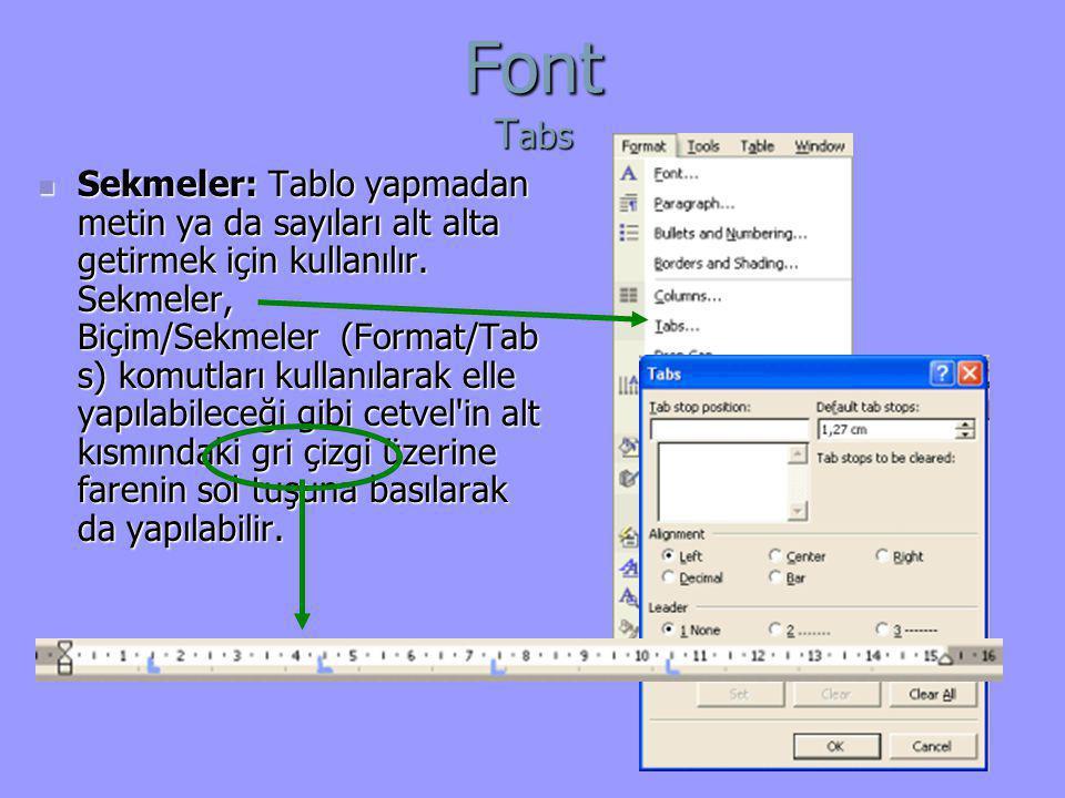 Font T abs  Sekmeler: Tablo yapmadan metin ya da sayıları alt alta getirmek için kullanılır. Sekmeler, Biçim/Sekmeler (Format/Tab s) komutları kullan