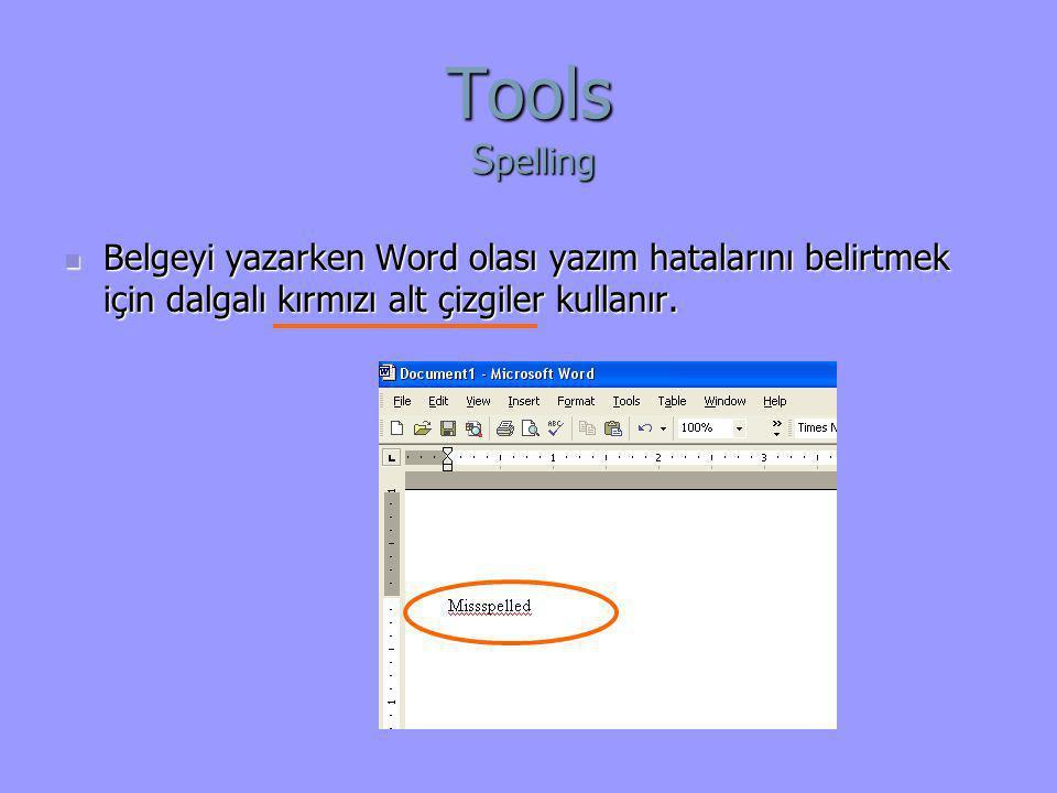 Tools S pelling  Belgeyi yazarken Word olası yazım hatalarını belirtmek için dalgalı kırmızı alt çizgiler kullanır.