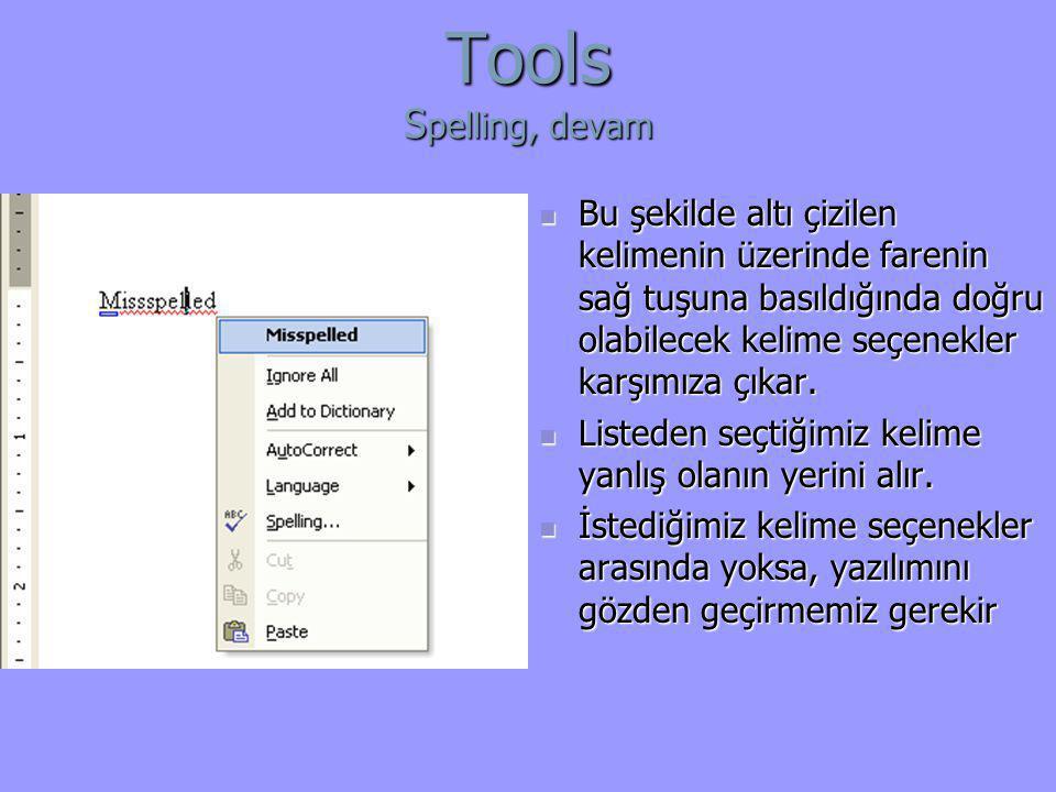 Tools S pelling, devam  Bu şekilde altı çizilen kelimenin üzerinde farenin sağ tuşuna basıldığında doğru olabilecek kelime seçenekler karşımıza çıkar