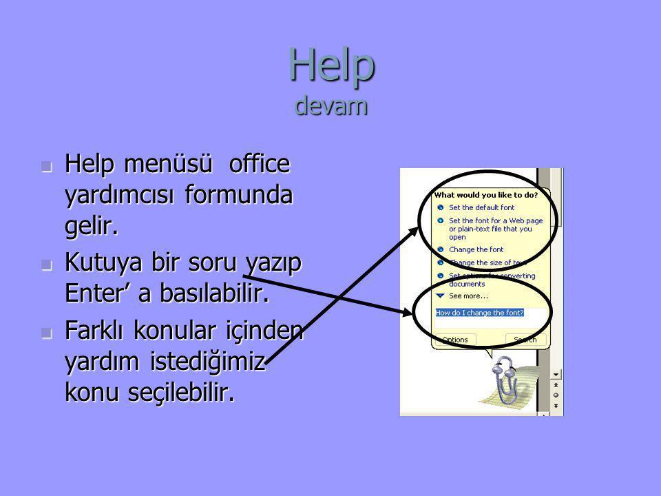 Help devam  Help menüsü office yardımcısı formunda gelir.  Kutuya bir soru yazıp Enter' a basılabilir.  Farklı konular içinden yardım istediğimiz k