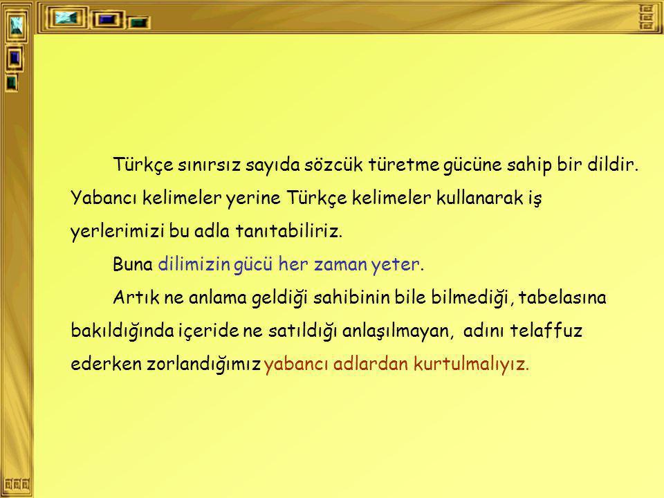 Türkçe sınırsız sayıda sözcük türetme gücüne sahip bir dildir.