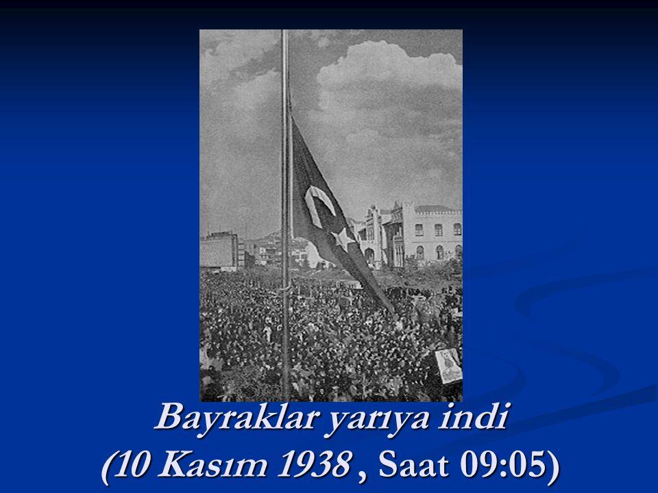 Bayraklar yarıya indi (10 Kasım 1938, Saat 09:05) Bayraklar yarıya indi (10 Kasım 1938