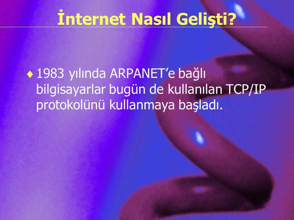 İnternet Nasıl Gelişti?  1983 yılında ARPANET'e bağlı bilgisayarlar bugün de kullanılan TCP/IP protokolünü kullanmaya başladı.