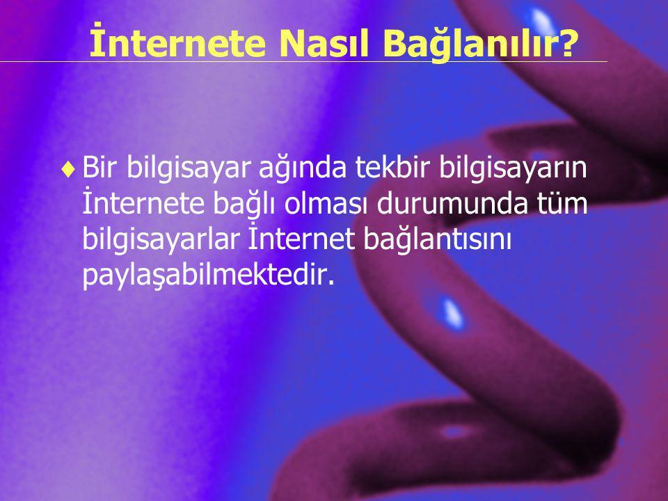 İnternete Nasıl Bağlanılır?  Bir bilgisayar ağında tekbir bilgisayarın İnternete bağlı olması durumunda tüm bilgisayarlar İnternet bağlantısını payla