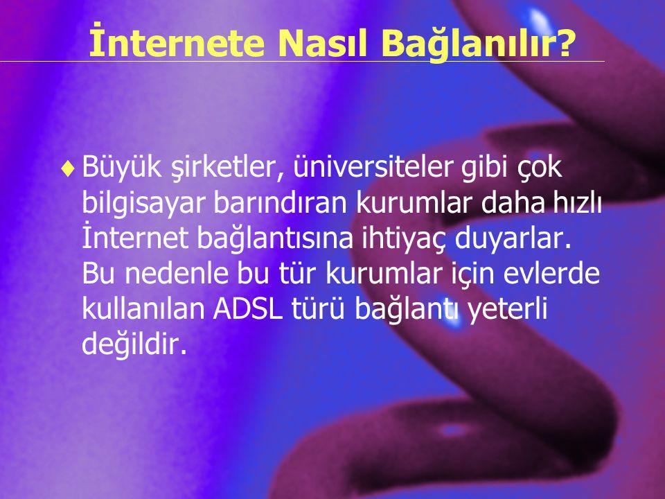 İnternete Nasıl Bağlanılır?  Büyük şirketler, üniversiteler gibi çok bilgisayar barındıran kurumlar daha hızlı İnternet bağlantısına ihtiyaç duyarlar