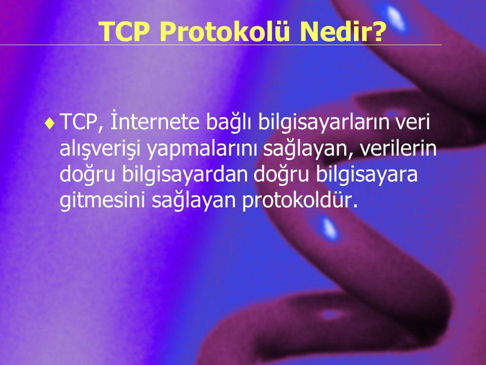 TCP Protokolü Nedir?  TCP, İnternete bağlı bilgisayarların veri alışverişi yapmalarını sağlayan, verilerin doğru bilgisayardan doğru bilgisayara gitm