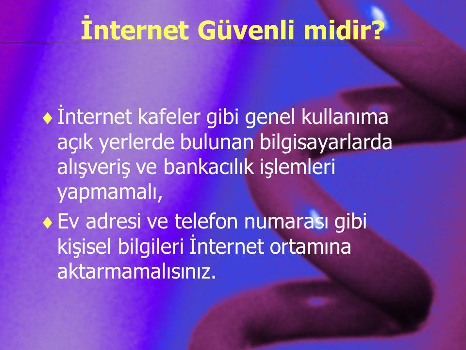 İnternet Güvenli midir?  İnternet kafeler gibi genel kullanıma açık yerlerde bulunan bilgisayarlarda alışveriş ve bankacılık işlemleri yapmamalı,  E