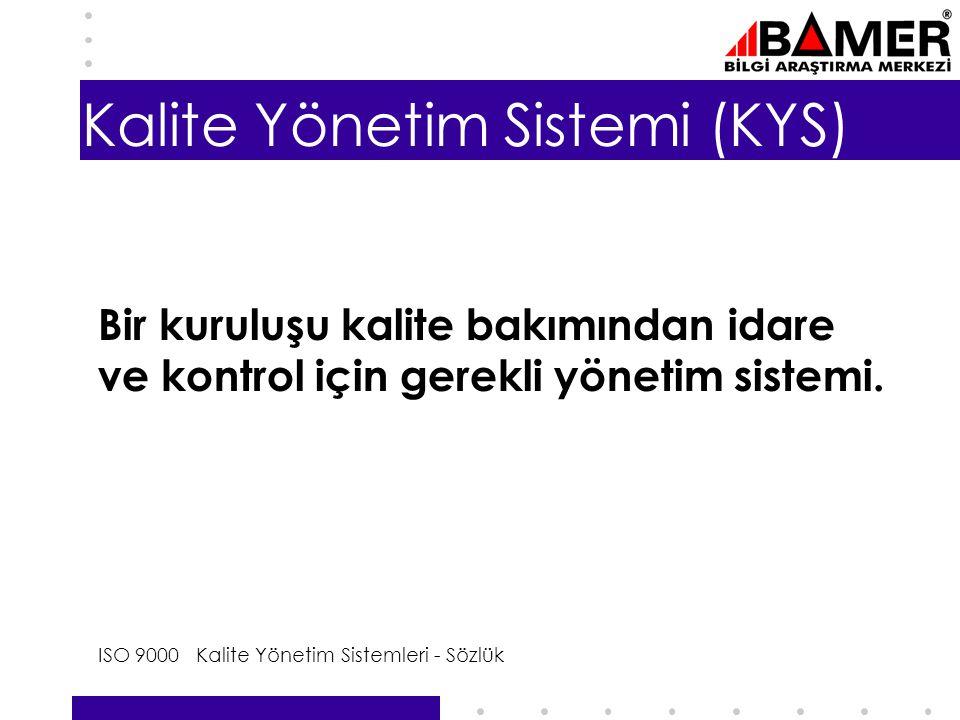 7 Kalite Yönetim Sistemi (KYS) Bir kuruluşu kalite bakımından idare ve kontrol için gerekli yönetim sistemi.