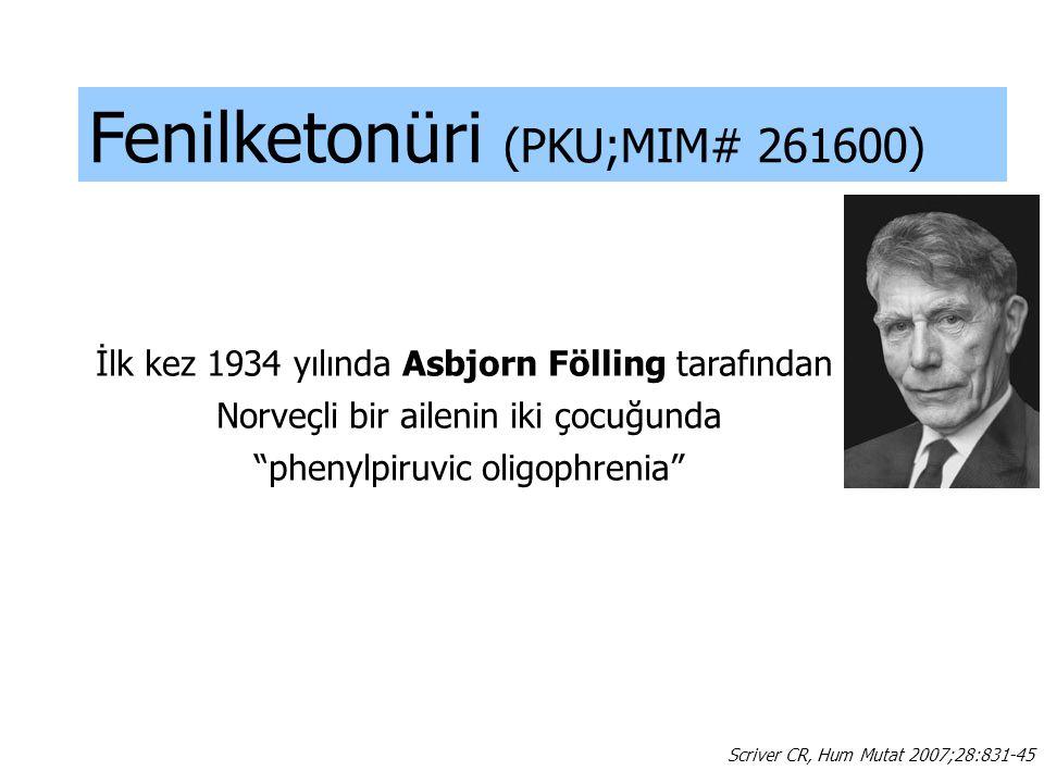 Fenilketonüri (PKU;MIM# 261600) Scriver CR, Hum Mutat 2007;28:831-45 İlk kez 1934 yılında Asbjorn Fölling tarafından Norveçli bir ailenin iki çocuğund