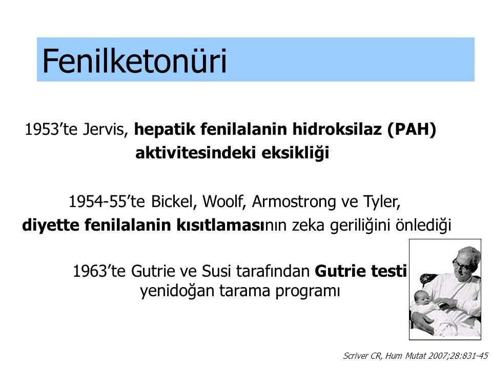 Fenilketonüri Scriver CR, Hum Mutat 2007;28:831-45 1953'te Jervis, hepatik fenilalanin hidroksilaz (PAH) aktivitesindeki eksikliği 1954-55'te Bickel,