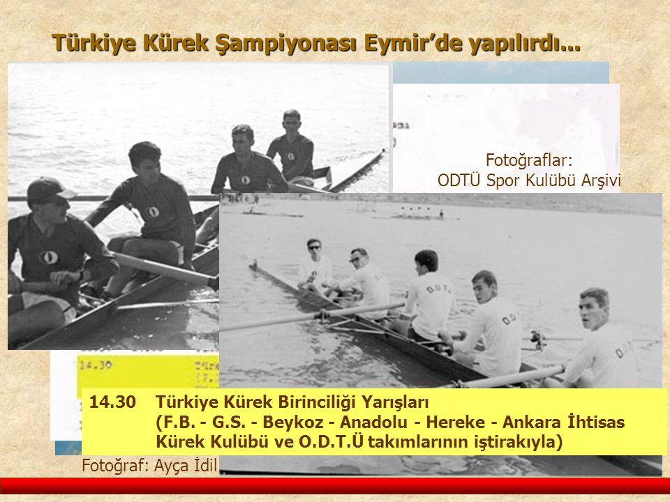 Türkiye Kürek Şampiyonası Eymir'de yapılırdı... Fotoğraf: Ayça İdil Aba 14.30 Türkiye Kürek Birinciliği Yarışları (F.B. - G.S. - Beykoz - Anadolu - He