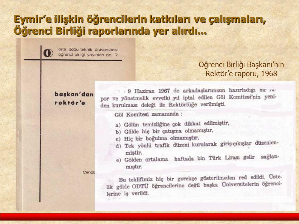 Eymir'e ilişkin öğrencilerin katkıları ve çalışmaları, Öğrenci Birliği raporlarında yer alırdı... Öğrenci Birliği Başkanı'nın Rektör'e raporu, 1968