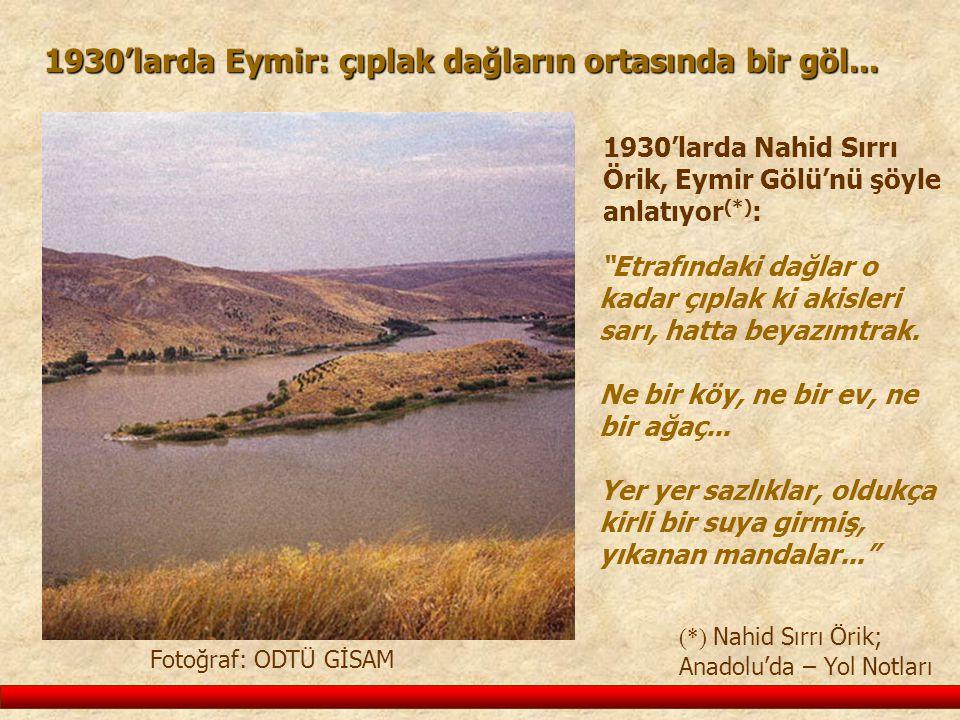 """1930'larda Eymir: çıplak dağların ortasında bir göl... 1930'larda Nahid Sırrı Örik, Eymir Gölü'nü şöyle anlatıyor (*) : Fotoğraf: ODTÜ GİSAM """"Etrafınd"""