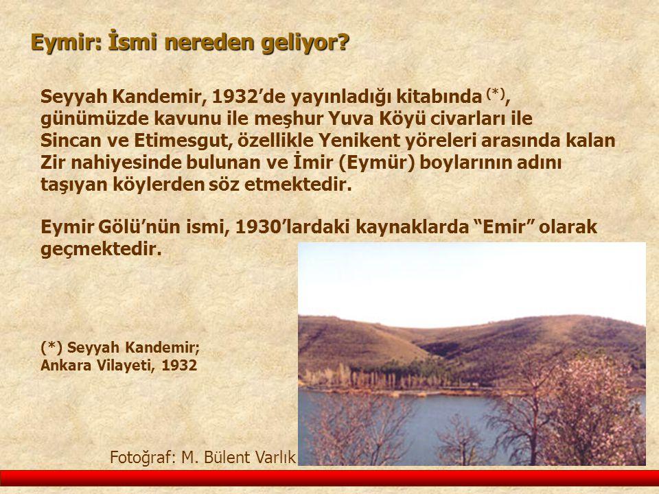 Eymir: İsmi nereden geliyor? Seyyah Kandemir, 1932'de yayınladığı kitabında (*), günümüzde kavunu ile meşhur Yuva Köyü civarları ile Sincan ve Etimesg